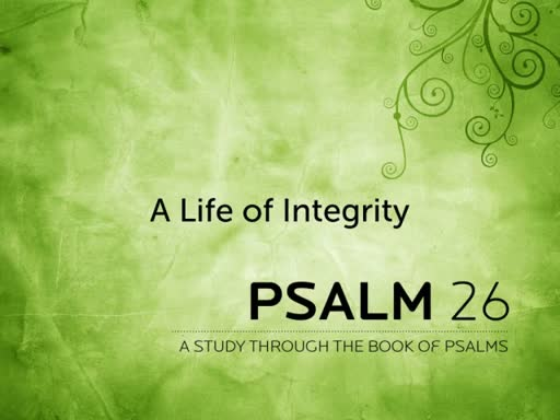 """""""A Life of Integrity"""" - Psalm 26"""