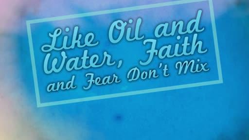 Faith & Fear Don't Mix