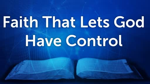 Faith That Lets God Have Control
