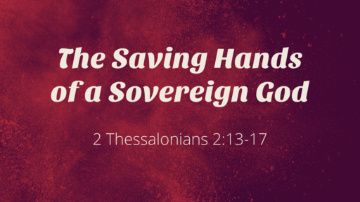 The Saving Hands of a Sovereign God - 08.26.18 PM