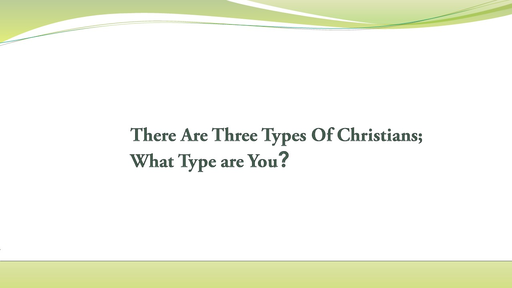 There  are  Three  Types  of  Christians,  What  Type  Are You?