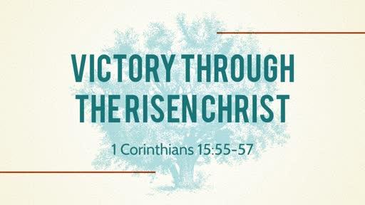 Victory Through the Risen Christ - 08.26.18 AM