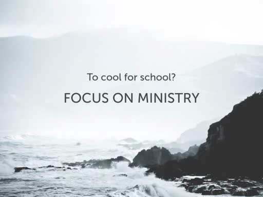 Too Cool For School? Focus on Ministry