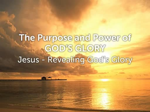 Jesus - Revealing God's Glory