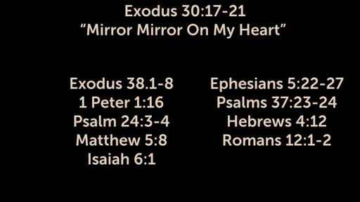 8-26-2018 - Exodus 30:17-21 Mirror Mirror On My Heart