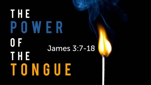The Power of the Tongue (James 3:7-18)
