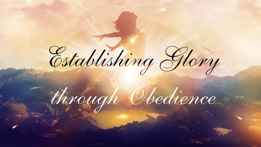 Establishing the Glory Through Obedience 8-28-18 Sunday AM
