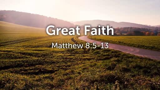 Great Faith - Matthew 8:5-13