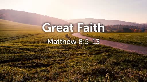 Great Faith - Matthew 8:5-13