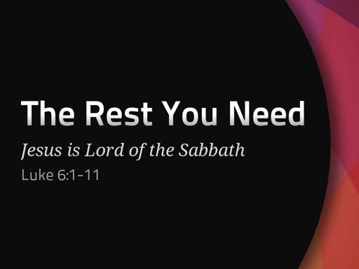 The Rest You Need - Luke 6:1-6