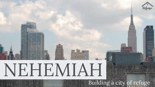 Nehemiah - Building a city of refuge
