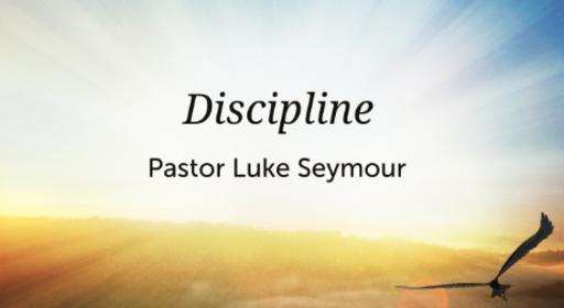 Discipline - Pastor Luke Seymour - Sunday, 2nd September 2018
