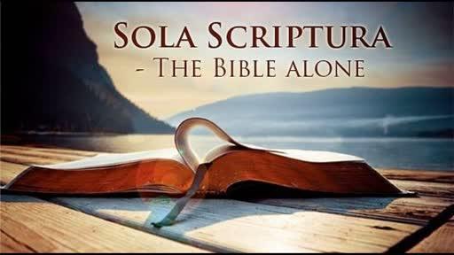 09/02/18 - Sola Scriptura  - The Bible Alone