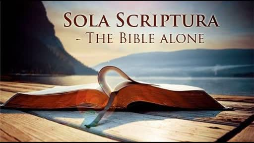 09/02/18 - Sola Scriptura  - The Bible Alone