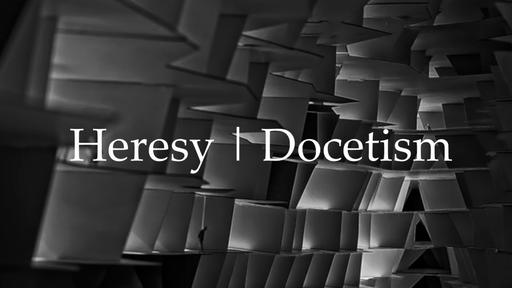 Docetism   Heresy   September 2, 2018