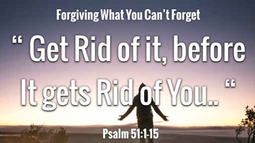 Focus: Forgiving What You Can't Foget!