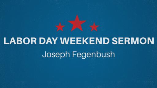 Labor Day Weekend Sermon