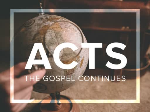 Acts:  The Gospel Continues