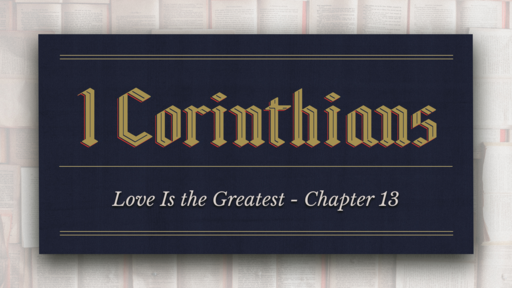 Love Is the Greatest - 1st Corinthians - Chapter 13