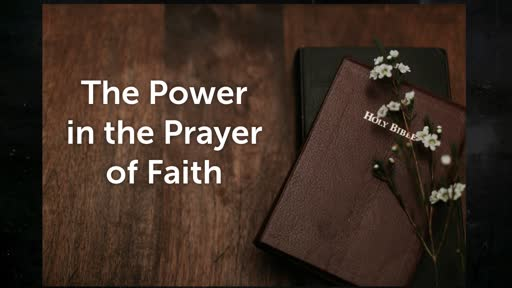 The Power in the Prayer of Faith