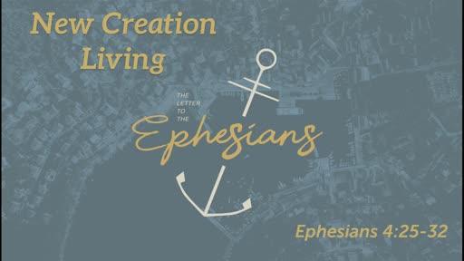 New Creation Living (Eph 4:25-32)