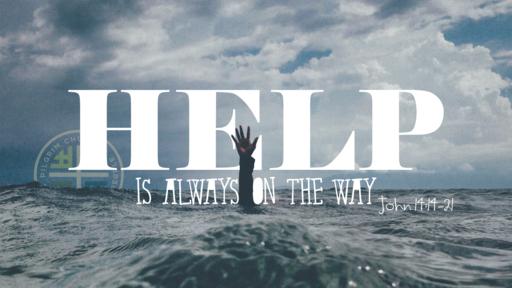 Sept. 2, 2018 - HELP is always on the way! - John 14:14-21