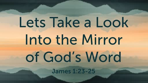 Lets take a look into the mirror of God's Word. 9/2/18