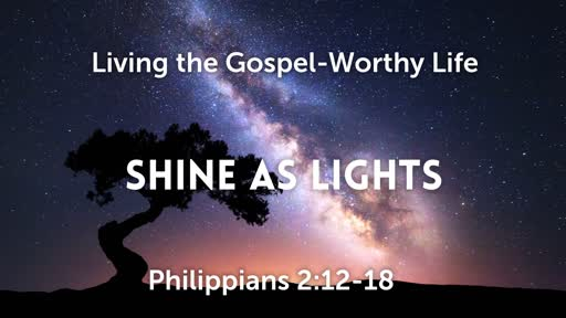 Shine As Lights / Philippians 2:12-18 / September 2, 2018