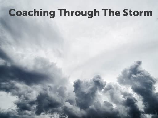 Coaching Through The Storm