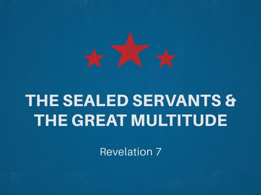 The Sealed Servants & The Great Multitude