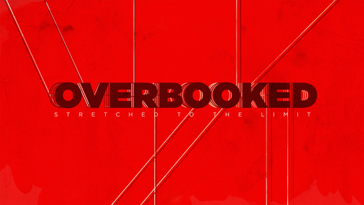 September 2, 2018 - 'Overbooked'- First Things First