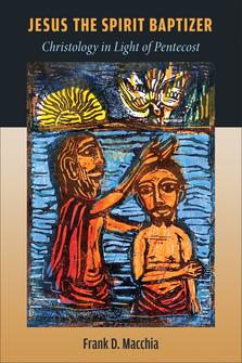 Jesus the Spirit Baptizer: Christology in Light of Pentecost