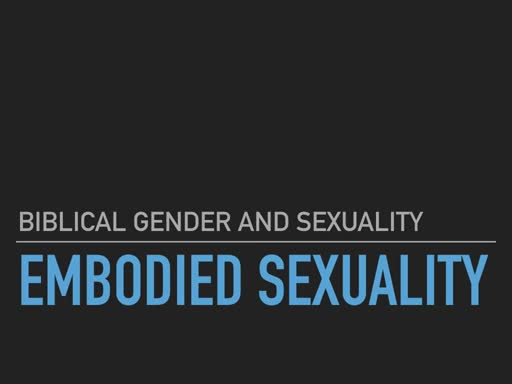 BG&S Lecture 2: Embodied Sexuality