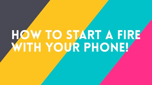 How to Start a Fire with your Phone!