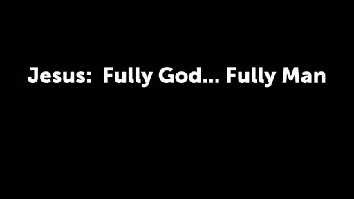 Jesus: Fully God... Fully Man