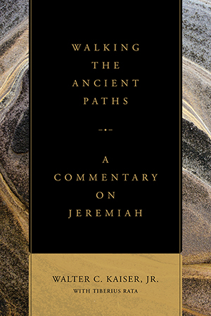 Walking the Ancient Paths: A Commentary on Jeremiah