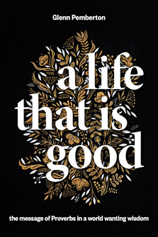 A Life That Is Good: The Message of Proverbs in a World