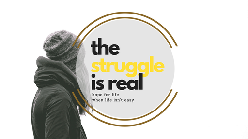 The Struggle is Real: Week 4 - Suffering, Fear, and Hope