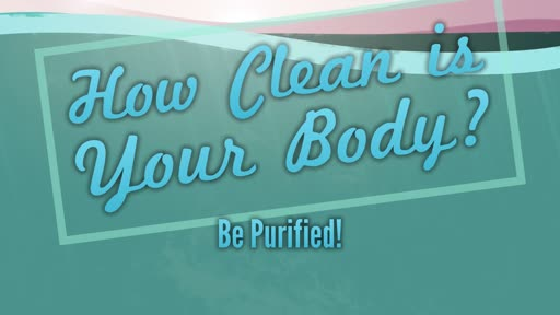 How Clean is Your Body? Be Purified!