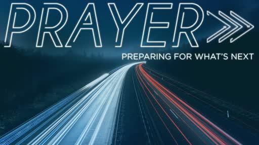 Prayer  - Preparing For What's Next