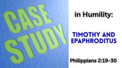 Case Studies in Humility / Philippians 2:19-30 / September 9, 2018