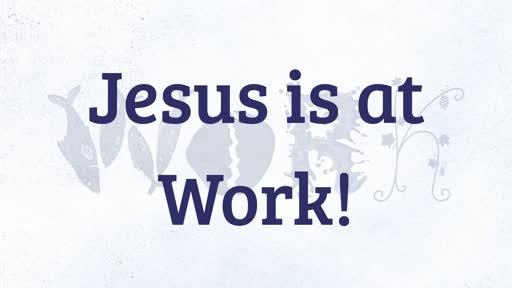 Jesus is at Work