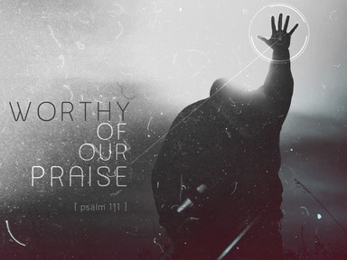 Worthy of Our Praise