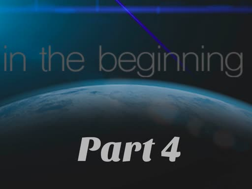In the Beginning (Part 4)