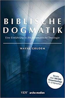 Biblische Dogmatik: Eine Einführung in die Systematische Theologie