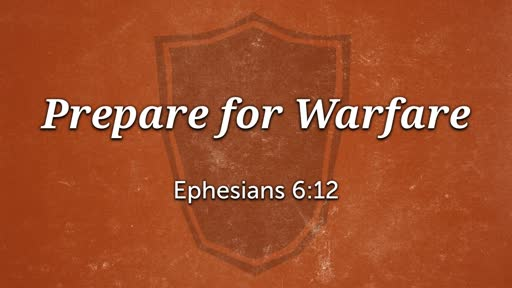 Ephesians 6:12 - Prepare for Warfare