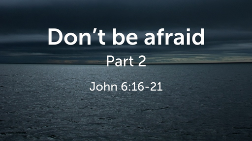 Don't be afraid, Part 2