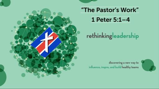 """The Pastor's Work - Servant Leaders"" | 1 Peter 5:1–4"