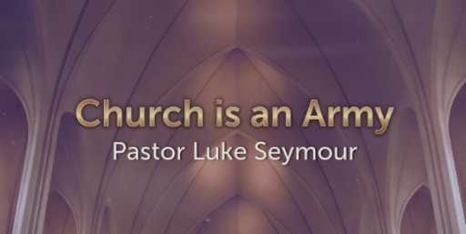 Church is an Army - Pastor Luke Seymour - Sunday, 16th September 2018