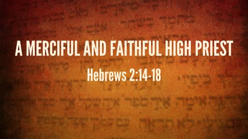 Hebrews 2:14-18 A Merciful and Faithful High Priest